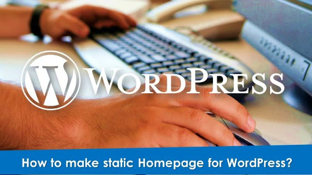 How to make static Homepage for WordPress?  Methods or plugin to Make Static Homepage for WordPress Blog.