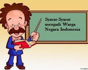 Syarat-Syarat menjadi Warga Negara Indonesia