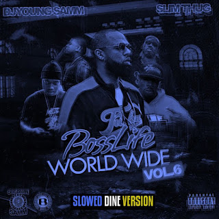 Dj Young Samm & Slim Thug - Bosslife Worldwide Vol 6 (Slowed Dine) Version