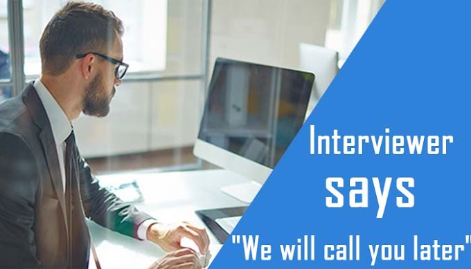 """Interviewer says """"We will call you later"""" -Actually mean"""