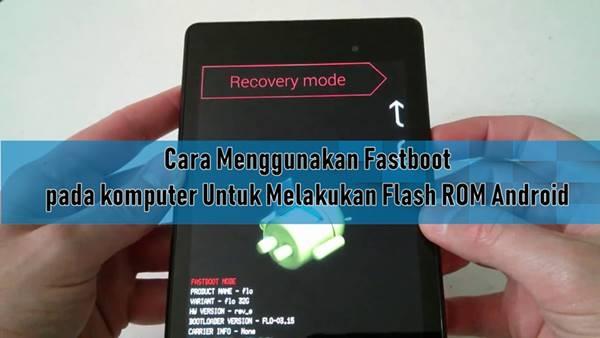 Cara Menggunakan Fastboot pada komputer Untuk Melakukan