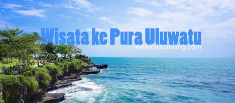 Wisata ke Pura Uluwatu (1 dari 8 Landmark Populer di Indonesia)
