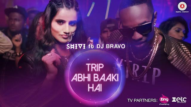 Trip Abhi Baaki Hai Lyrics - Shivi & DJ Bravo