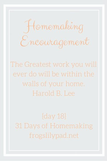 Just a little homemaking encouragement for the homemaker {day 18} 31 Days of Homemaking frogslilypad.net
