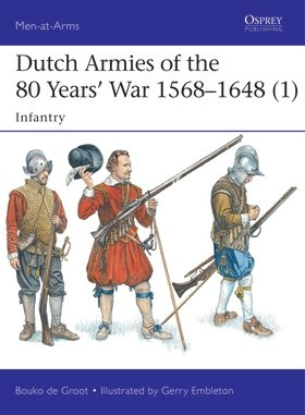 Dutch Armies of the 80 Years' War 1568-1648 (1): Infantry