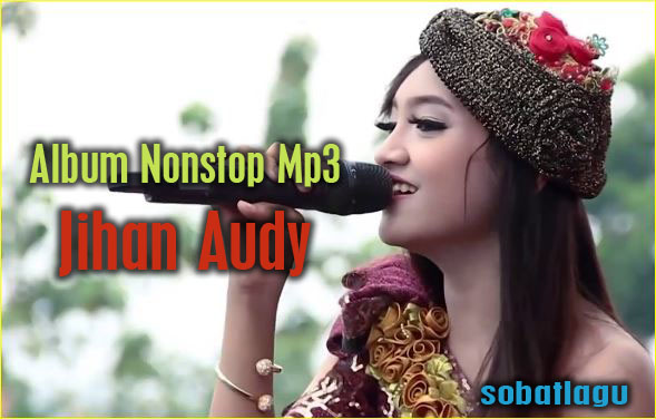 Album Nonstop Mp3 Jihan Audy New Pallapa Terbaru ,Album Nonstop Mp3, Dangdut, Dangdut Koplo, Jihan Audy,
