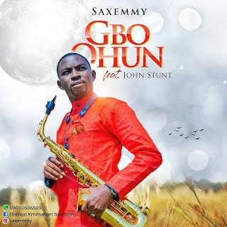 Music: SaxEmmy - Gbo Ohun Feat. John Stunt