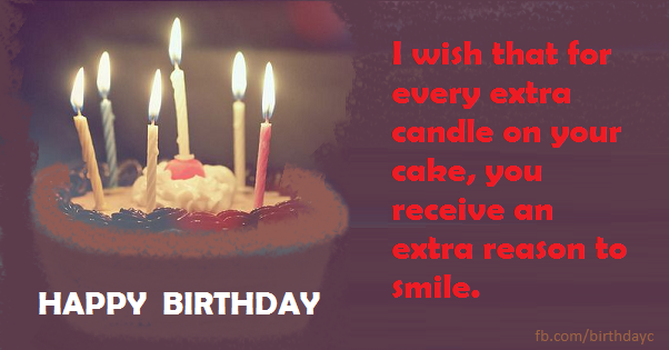 I Wish That For Every Extra Candle On Your Cake You Receive An Reason To Smile Happy Birthday