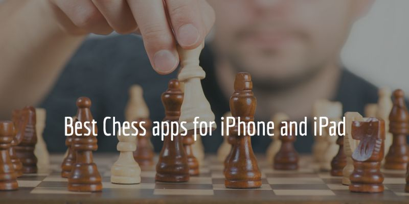 Best Chess Game Apps for iPhone & iPad
