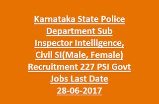 Karnataka State Police Department Sub Inspector Intelligence, Civil SI(Male, Female) Recruitment 227 PSI Govt Jobs Last Date 28-06-2017