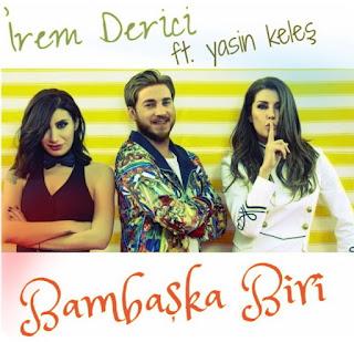 İrem Derici feat. Yasin Keleş - Bambaşka Biri