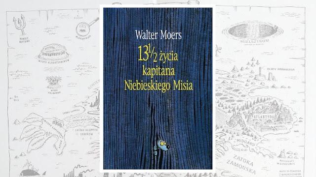 """Walter Moers, """"13 i 1/2 życia kapitana Niebieskiego Misia"""" / recenzuje Marta Szloser"""