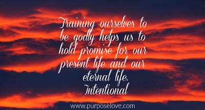 Training ourselves to be godly helps us to hold promise for our present life and our eternal life.