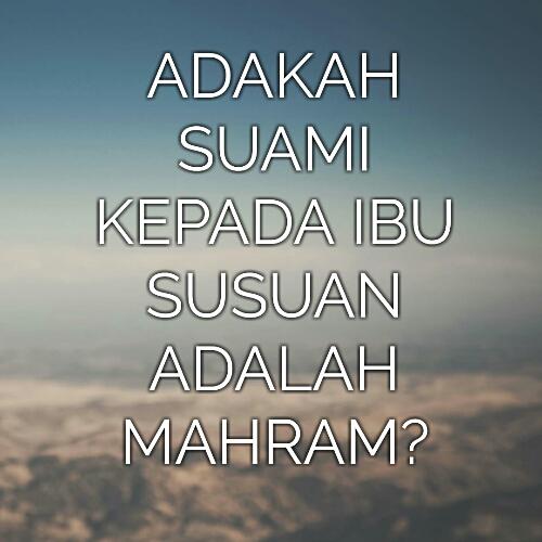Adakah Suami Kepada Ibu Susuan Adalah Mahram?