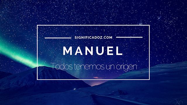 Significado y Origen del Nombre Manuel ¿Que Significa?