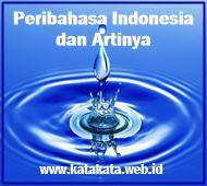 Kumpulan Peribahasa Indonesia dan Artinya Kumpulan Peribahasa Indonesia dan Artinya