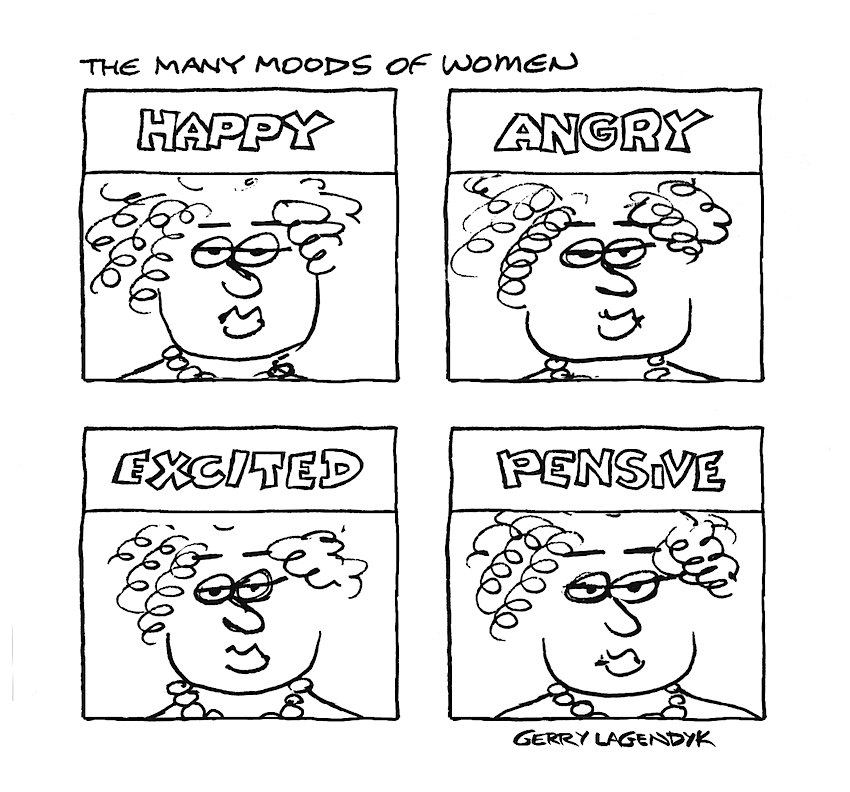 the Many Moods of Women, a cartoon by Gerry Lagendyk