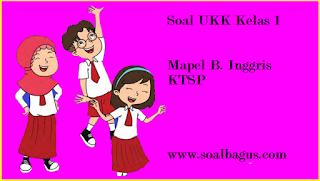 Download soal latihan ukk b inggris kls 1 sdit tahun 2017 ktsp dilengkapi dengan kunci jawabannya www.soalbagus.com