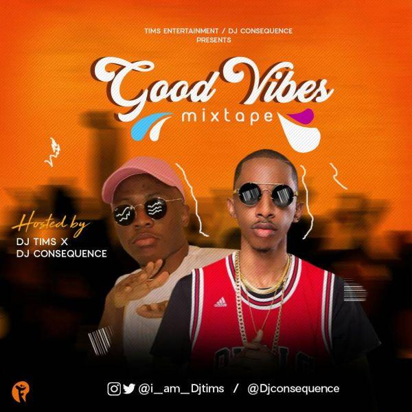 [Mixtape] DJ Tims x DJ Consequence – Good Vibes