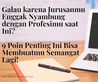 Galau karena Jurusanmu Enggak Nyambung dengan Profesimu saat Ini? 9 Poin Penting Ini Bisa Membuatmu Semangat Lagi!