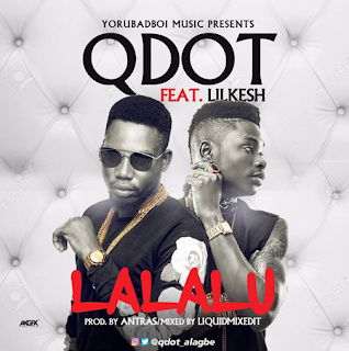 DOWNLOAD MP3 Music: Qdot – Lalalu ft Lil Kesh (Prod. by Antras)