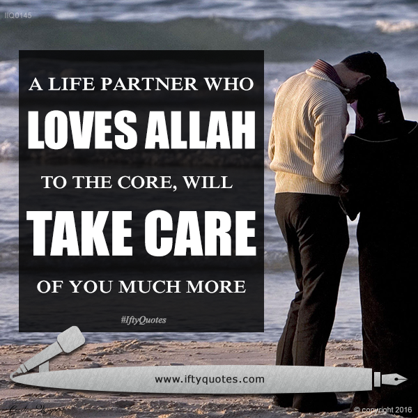 Ifty Quotes | A life partner who loves Allah to the core, will take care of you much more | Iftikhar Islam