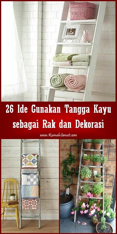 26 Ide Menggunakan Tangga Kayu Sebagai Rak dan Dekorasi