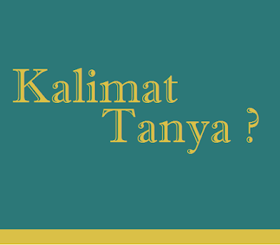 Pengertian dan ciri-ciri kalimat tanya dalam Bahasa indonesia