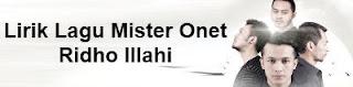 Lirik Lagu Mister Onet - Ridho Illahi