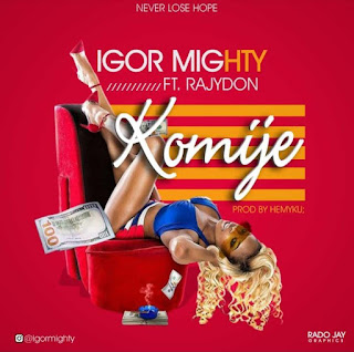 Igor Mighty Ft. RajyDon – Komije