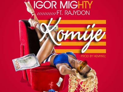 DOWNLOAD MP3: Igor Mighty Ft. RajyDon – Komije