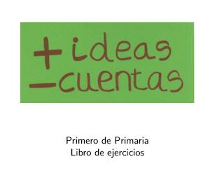 + IDEAS - CUENTAS.  LIBRO DE EJERCICIOS DE MATEMÁTICAS 1º (91 FICHAS)