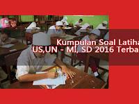 Kumpulan Soal Latihan US,UN - MI, SD 2016 Terbaru