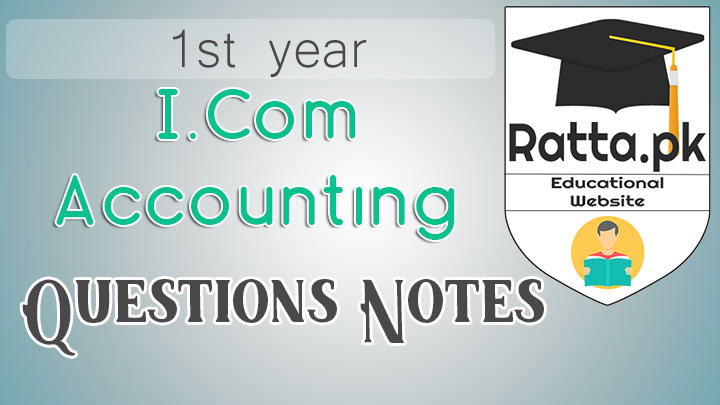 I.Com 1st Year Accounting Notes - Important Questions of Accounting
