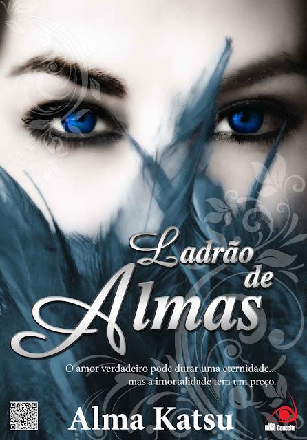 Ladrão de Almas O amor verdadeiro pode durar uma eternidade... mas a imortalidade tem um preço - Alma Katsu