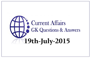 Daily Current Affairs and GK questions Updates- 19th July 2015