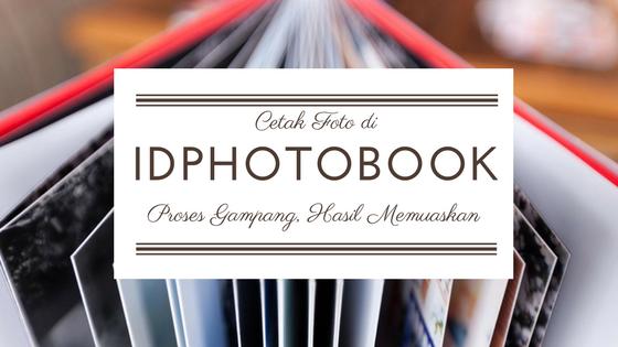 Cetak Foto di Idphotobook, Proses Paling Gampang Hasil Memuaskan