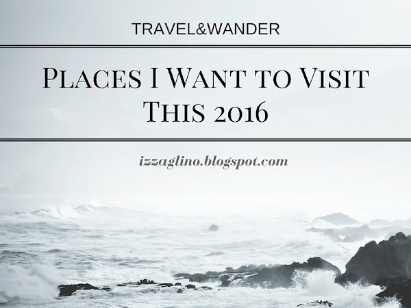 TRAVEL AND WANDER | Places I Want to Visit This 2016