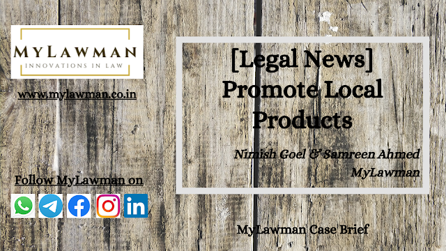 [Legal News] Promote Local Products by Nimish Goel & Samreen Ahmed
