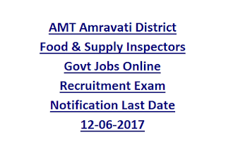 AMT Amravati District Food & Supply Inspectors Govt Jobs Online Recruitment Exam Notification Last Date 12-06-2017