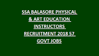 SSA BALASORE PHYSICAL & ART EDUCATION INSTRUCTORS RECRUITMENT NOTIFICATION 2018 57 GOVT JOBS