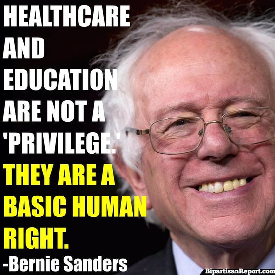 Bernie Sanders - Healthcare and Education Are Not A Privilege.  They Are a Basic Human Right
