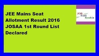 JEE Mains Seat Allotment Result 2016 JOSAA 1st Round List Declared