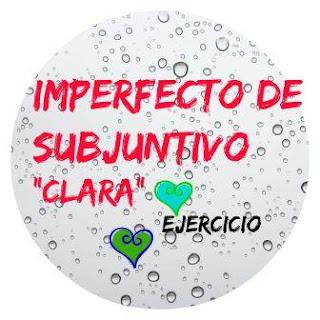 EL IMPERFECTO DE SUBJUNTIVO. Ejercicio. Clara