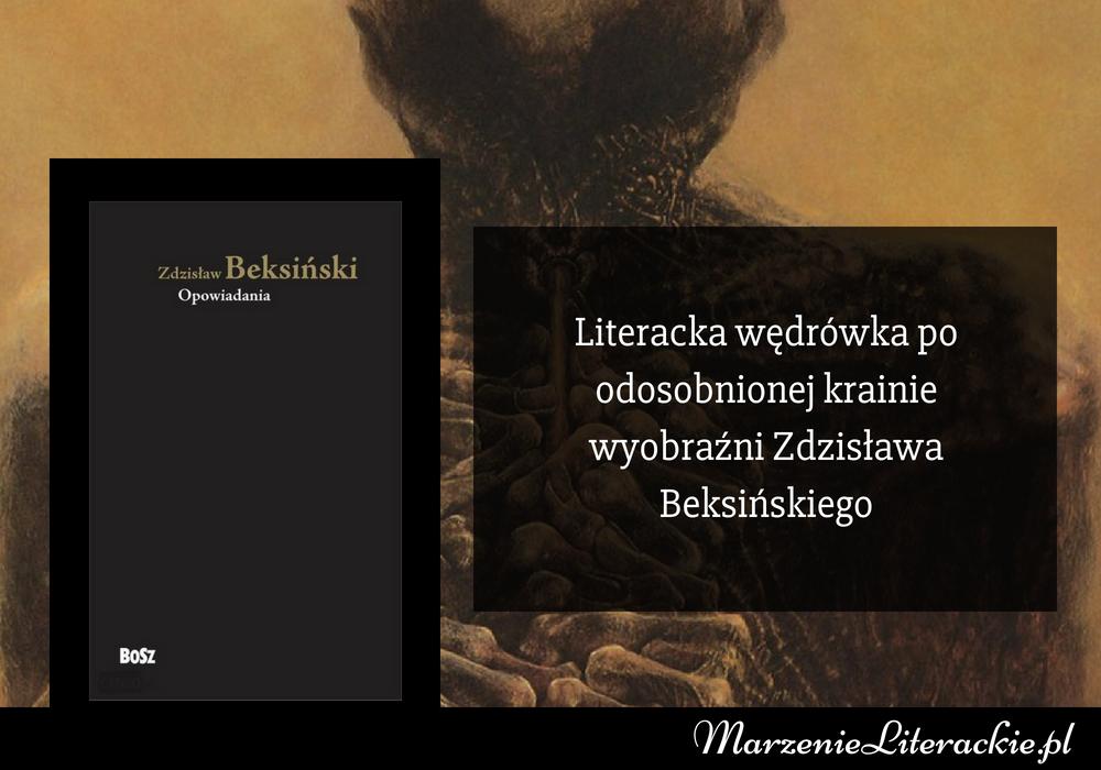 Zdzisław Beksiński - Opowiadania | Literacka wędrówka po odosobnionej krainie wyobraźni Zdzisława Beksińskiego