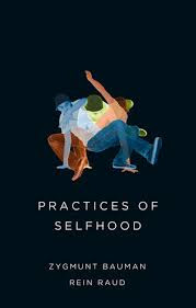 """Practices of seffhood"" - Z. Bauman"