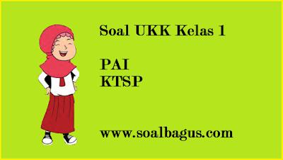 Download soal latihan ukk/ uas pai kls 1 sd/ sdit semester 2/ genap tahun 2017 kurikulum ktsp www.soalbagus.com