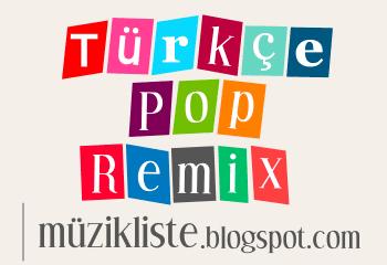 Türkçe Pop Remix Şarkılar