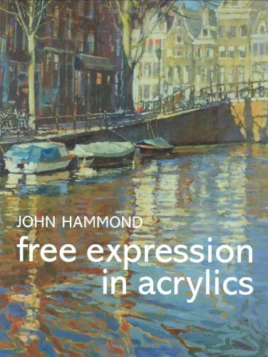 Free Expression in Acrylics by John Hammond and Robin Capon