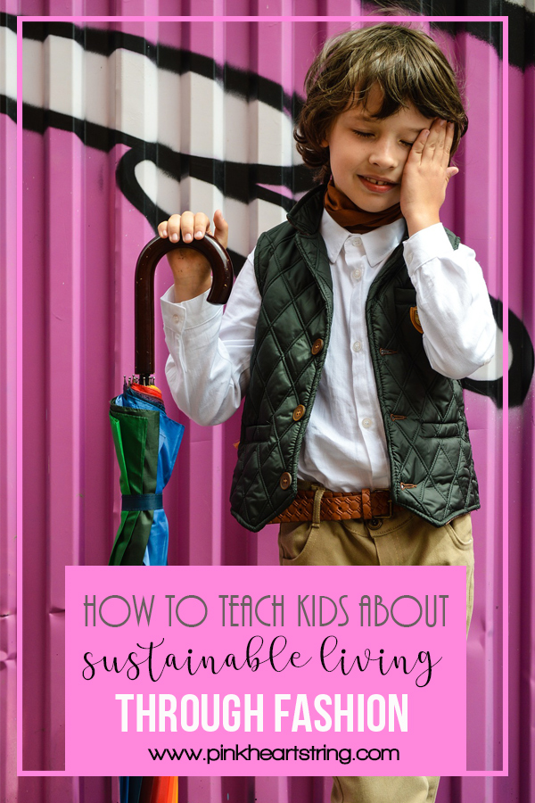 How You Can Teach Your Children About Sustainable Living Through Fashion